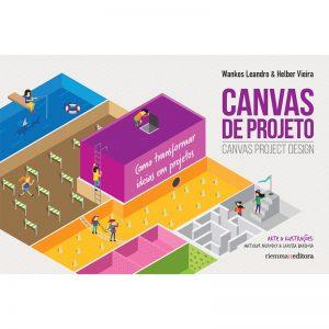 Canvas de projeto: como transformar ideias em projetos - Wankes Leandro e Helber Vieira